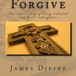 Forgive: One man's story of being molested and God's redemption